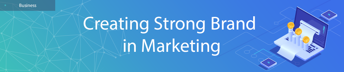 Creating Strong Brand in Marketing
