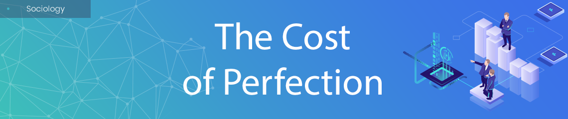 The Cost of Perfection