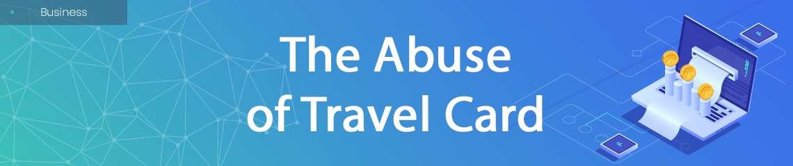 The Abuse of Travel Card