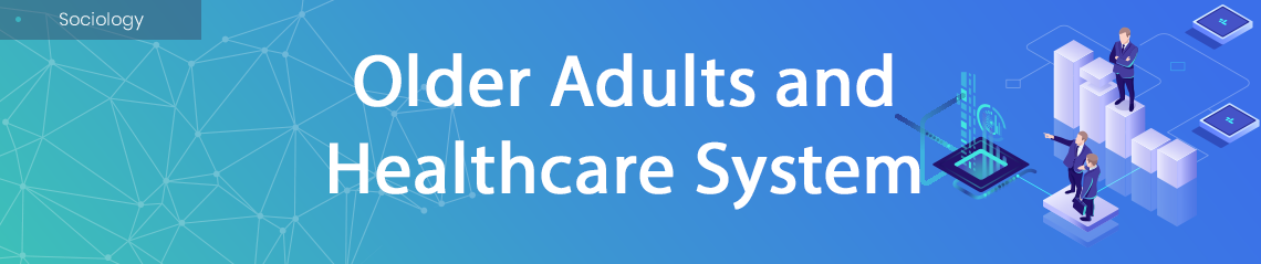 Older Adults and Healthcare System