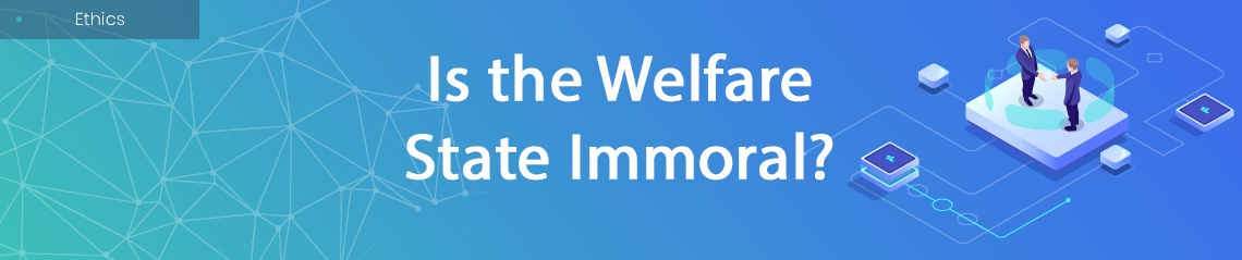 Is the Welfare State Immoral