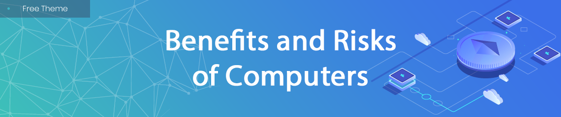 Benefits and Risks of Computers