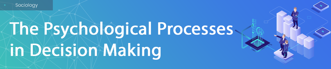 Psychological Processes in Decision Making