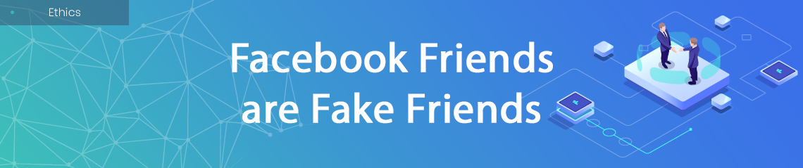 Facebook Friends are Fake Friends