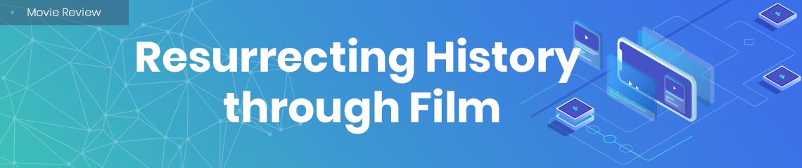 Resurrecting History through Film