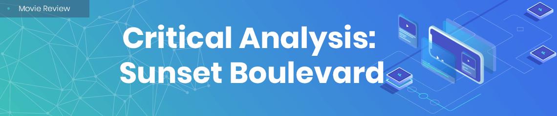 Critical Analysis: Sunset Boulevard