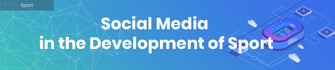 The Role of Social Media in the Development of Professional Sport