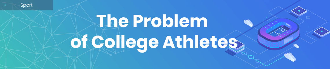 The Problem of College Athletes