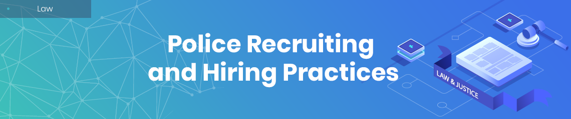 Police Recruiting and Hiring Practices