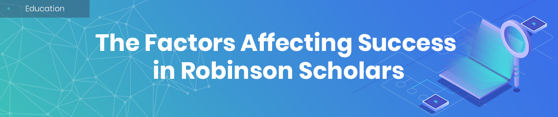 The Factors Affecting Success in Robinson Scholars