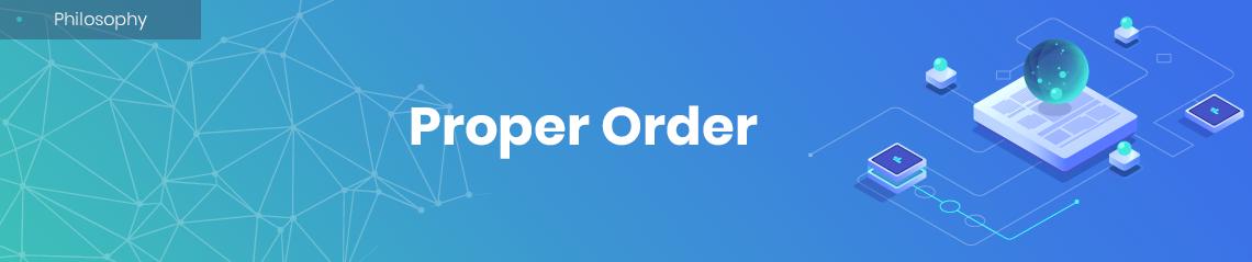 Proper Order