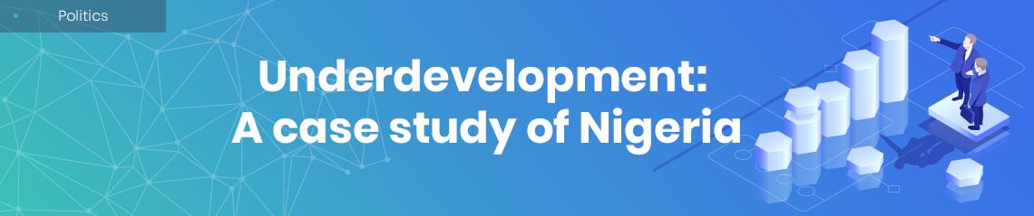 Underdevelopment: A case study of Nigeria